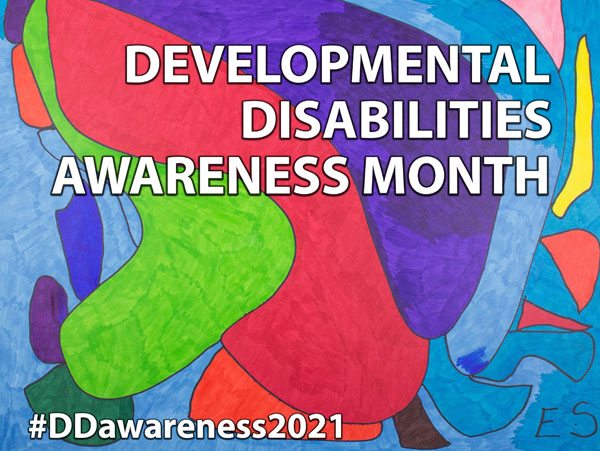 "Image by Eileen Schofield/Art Enables studio - Bright Abstract Artwork with the words ""Developmental Disabilities Awareness Month"" and #DDawareness2021"