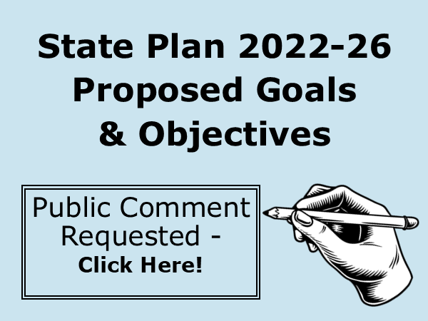 State Plan 2022-26 Proposed Goals and Objectives - Public Comment Requested - Click Here